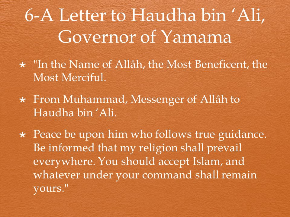 6-A Letter to Haudha bin 'Ali, Governor of Yamama  In the Name of Allâh, the Most Beneficent, the Most Merciful.