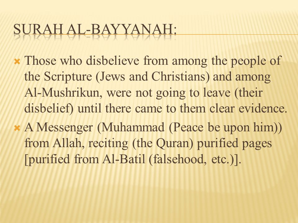  Those who disbelieve from among the people of the Scripture (Jews and Christians) and among Al-Mushrikun, were not going to leave (their disbelief) until there came to them clear evidence.
