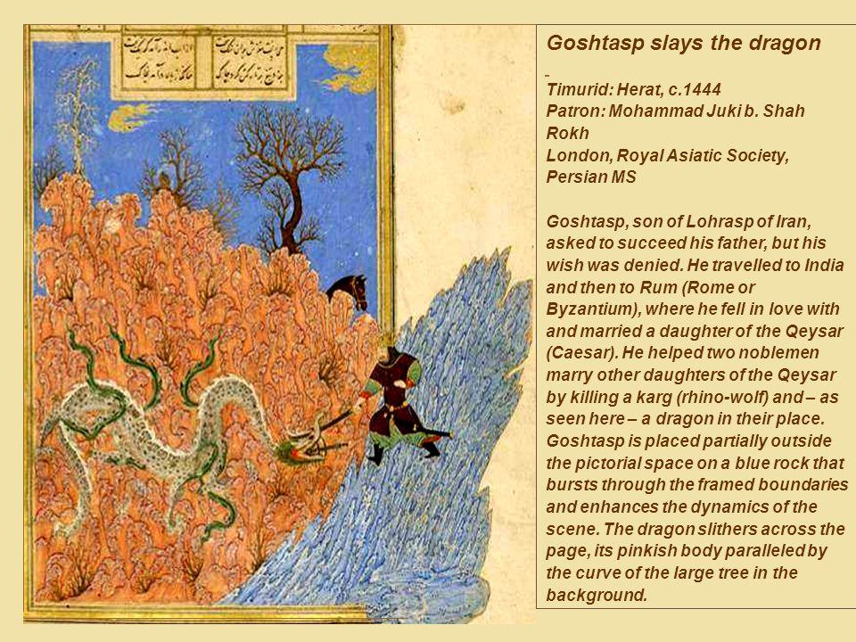 Goshtasp slays the dragon Timurid: Herat, c.1444 Patron: Mohammad Juki b.