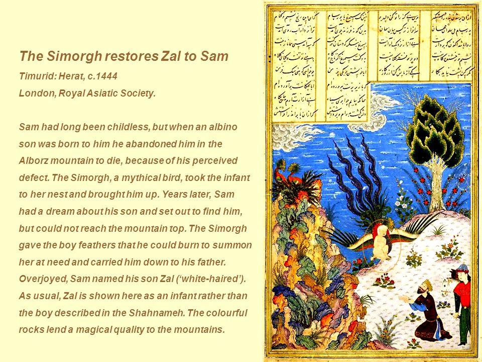 The Simorgh restores Zal to Sam Timurid: Herat, c.1444 London, Royal Asiatic Society.