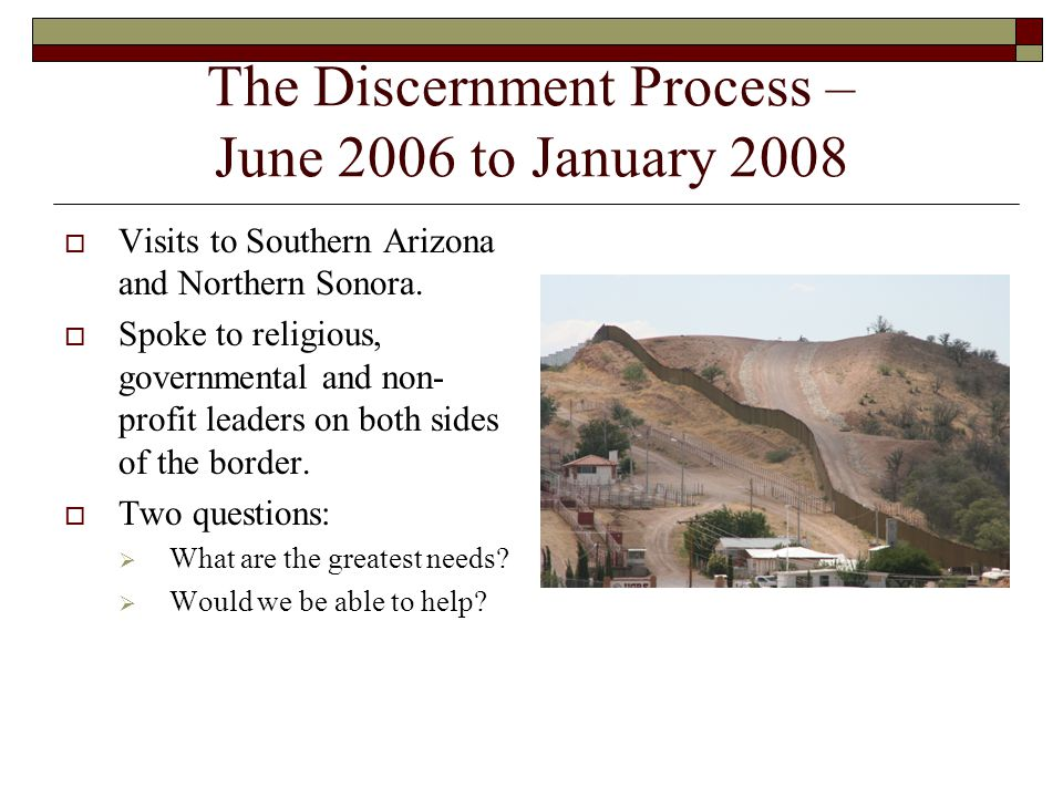 The Discernment Process – June 2006 to January 2008  Visits to Southern Arizona and Northern Sonora.