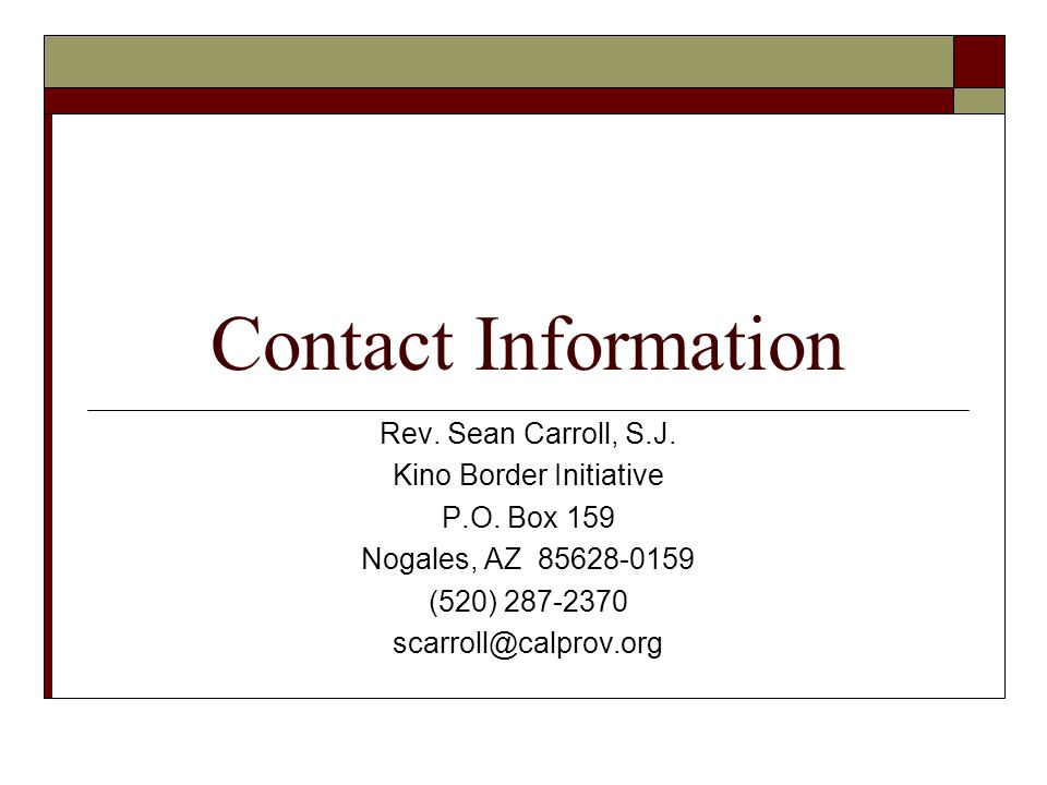Contact Information Rev.Sean Carroll, S.J. Kino Border Initiative P.O.