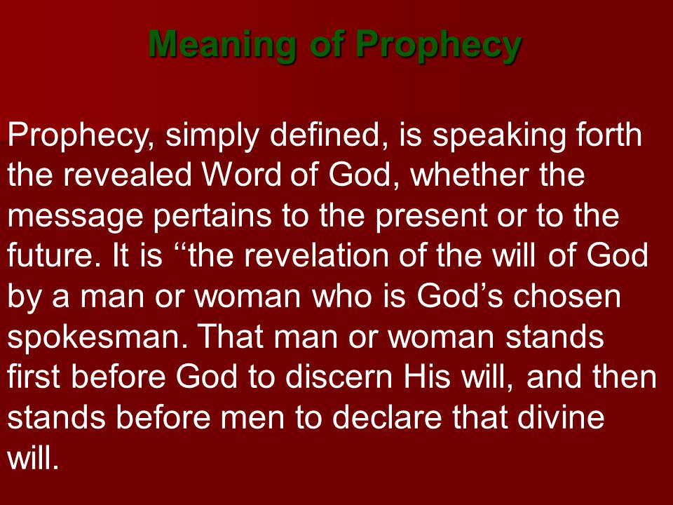 Meaning of Prophecy Prophecy, simply defined, is speaking forth the revealed Word of God, whether the message pertains to the present or to the future.