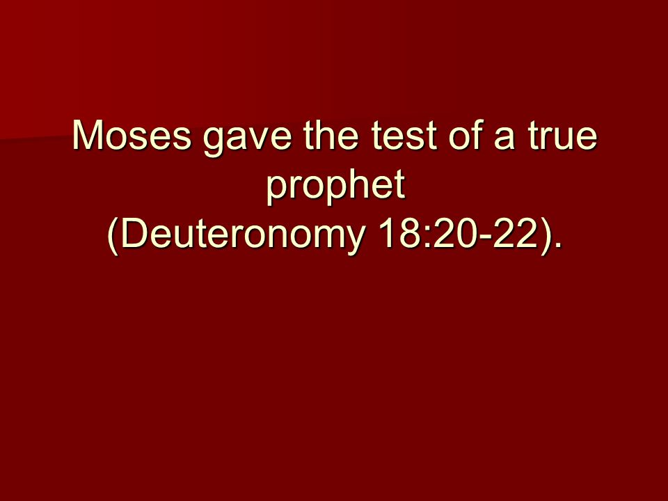 Moses gave the test of a true prophet (Deuteronomy 18:20-22).