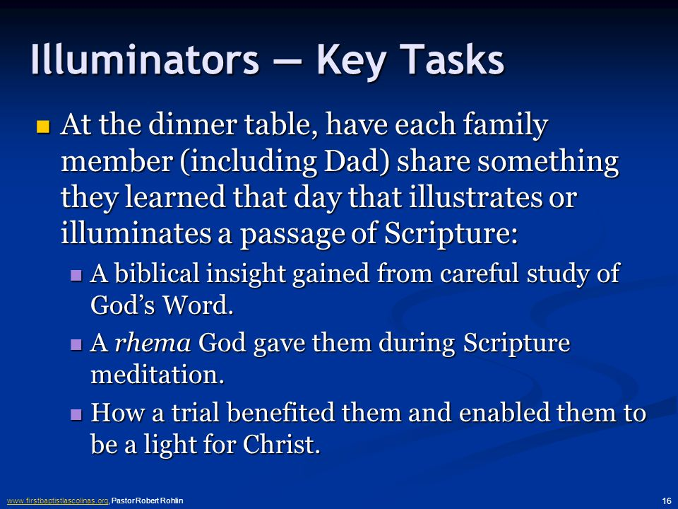 www.firstbaptistlascolinas.orgwww.firstbaptistlascolinas.org, Pastor Robert Rohlin 15 Illuminators — Explained Our light is produced when: Our light is produced when: We follow the Commands of Christ when confronted with difficulties (the beaten olive produces oil).