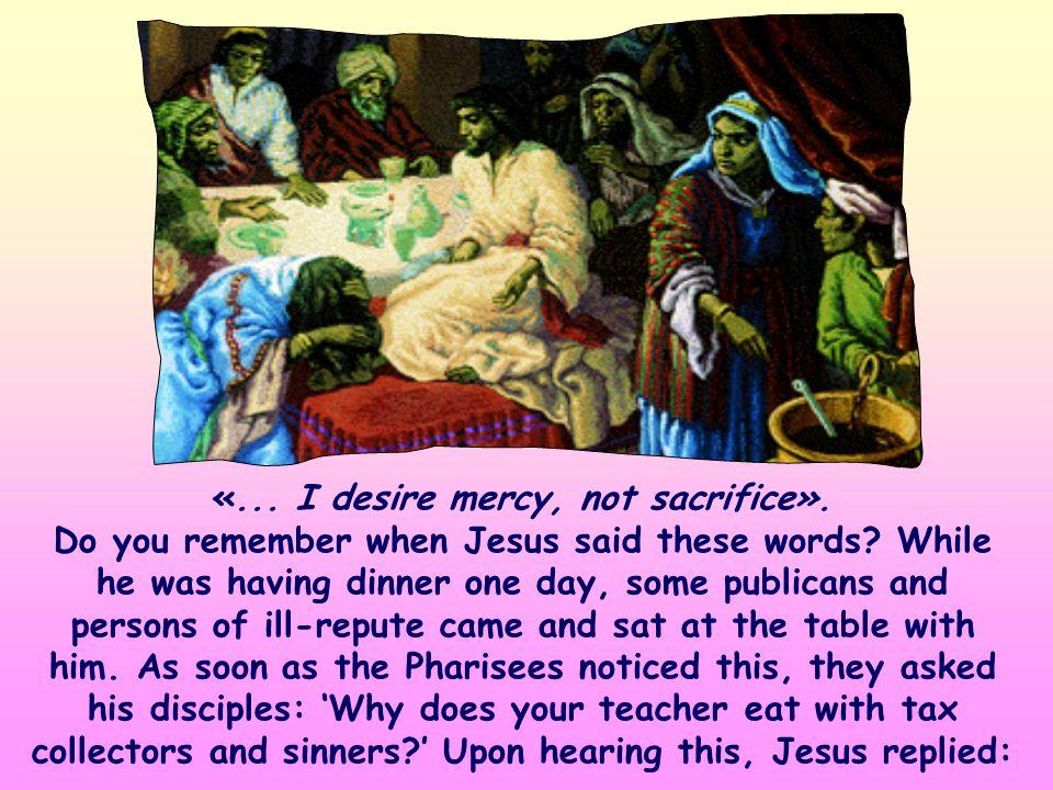 «... I desire mercy, not sacrifice.»