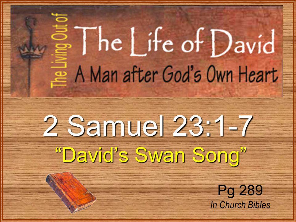 2 Samuel 23:1-7 David's Swan Song David's Swan Song Pg 289 In Church Bibles