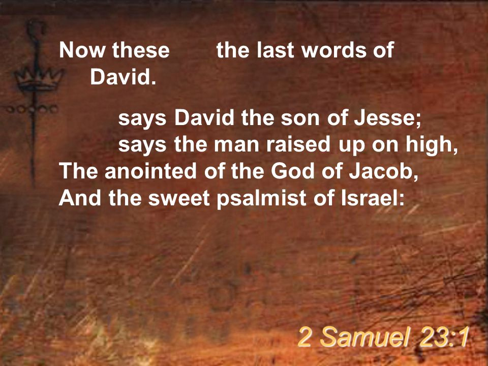 Now these are the last words of David.