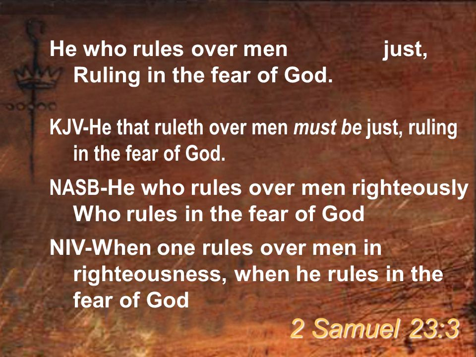 He who rules over men must be just, Ruling in the fear of God. KJV-He that ruleth over men must be just, ruling in the fear of God. NASB -He who rules