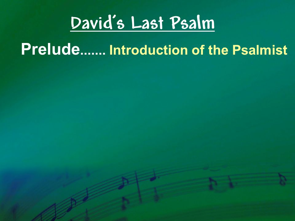 Prelude.......Introduction of the Psalmist David's Last Psalm