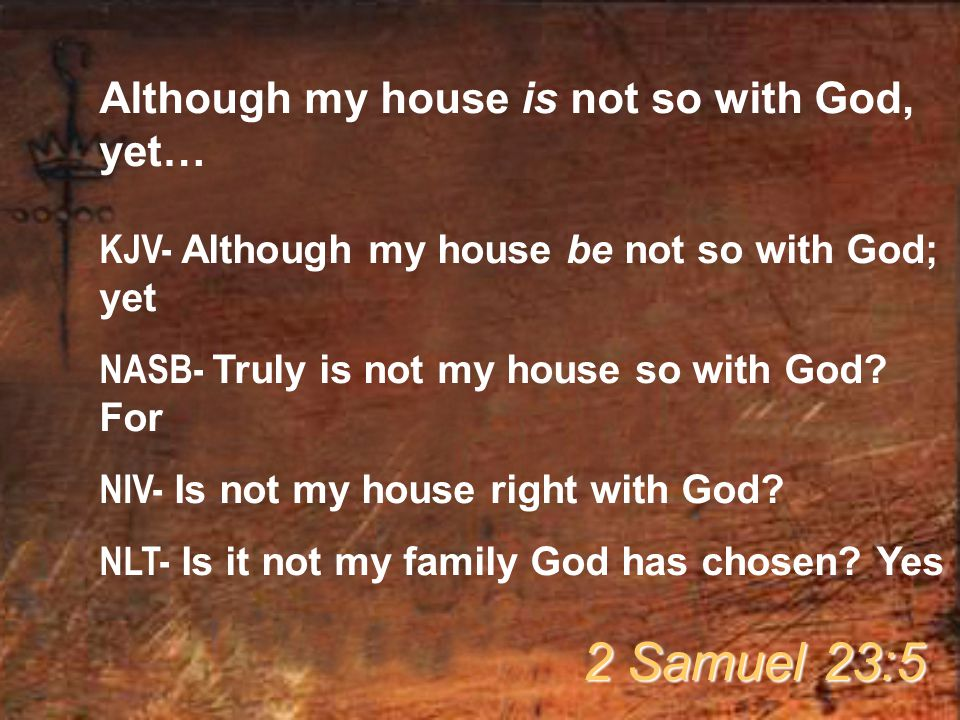 Although my house is not so with God, yet… KJV- Although my house be not so with God; yet NASB- Truly is not my house so with God.