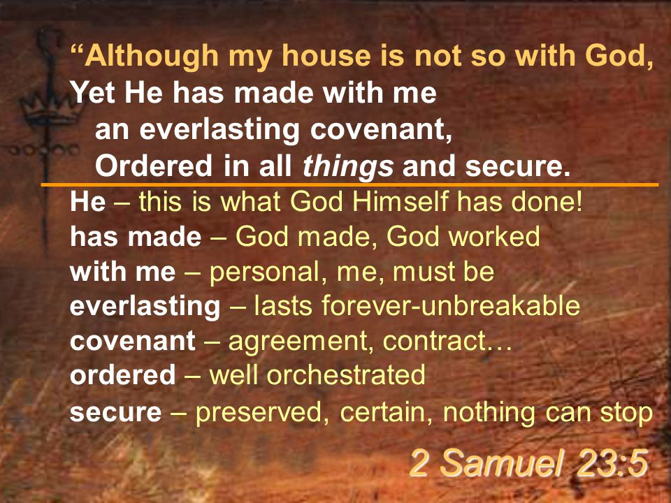 Although my house is not so with God, Yet He has made with me an everlasting covenant, Ordered in all things and secure.