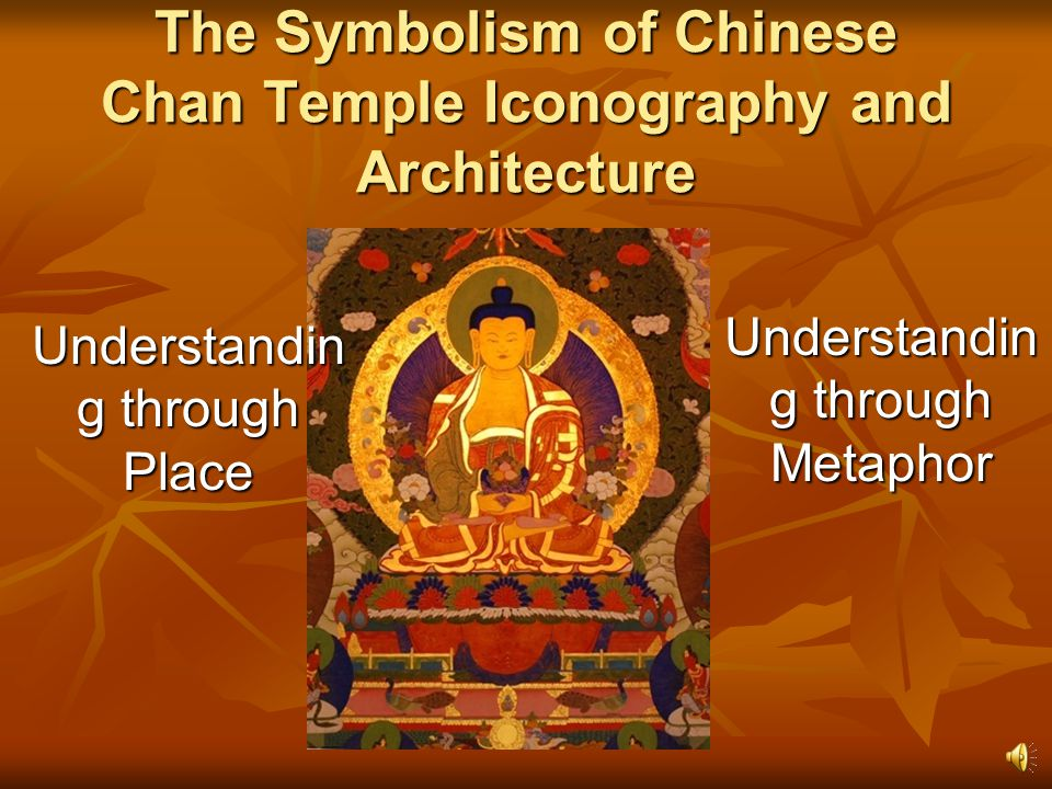 The Symbolism of Chinese Chan Temple Iconography and Architecture Understandin g through Metaphor Understandin g through Place