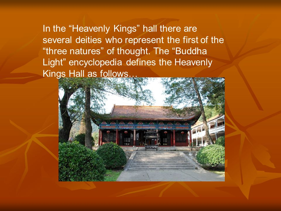 Heavenly Kings Hall Buddha Hall 大雄宝殿 Dharma Hall 法 堂 Parikalpita 遍计所执 性 Paratantra 依他 起性 Parinispanna 圆成 实性 好象三个大殿符合解深密 经之 三性 .