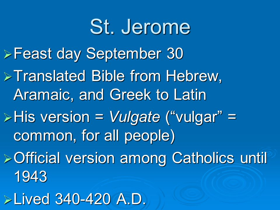 """St. Jerome  Feast day September 30  Translated Bible from Hebrew, Aramaic, and Greek to Latin  His version = Vulgate (""""vulgar"""" = common, for all pe"""