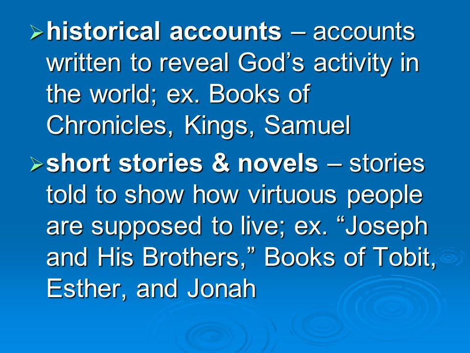  historical accounts – accounts written to reveal God's activity in the world; ex.