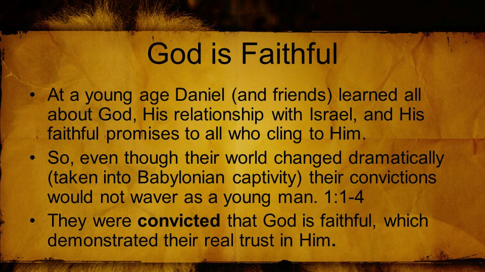 Trusting in God's Faithfulness Daniel (and friends) did not defile themselves with food or drink.
