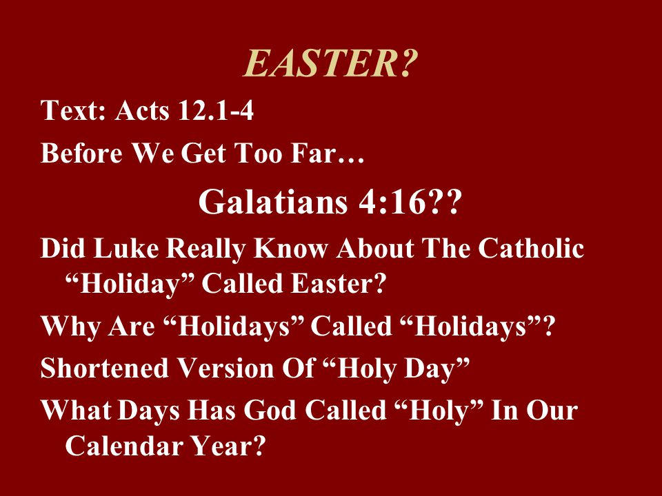 EASTER. Text: Acts 12.1-4 Before We Get Too Far… Galatians 4:16?.