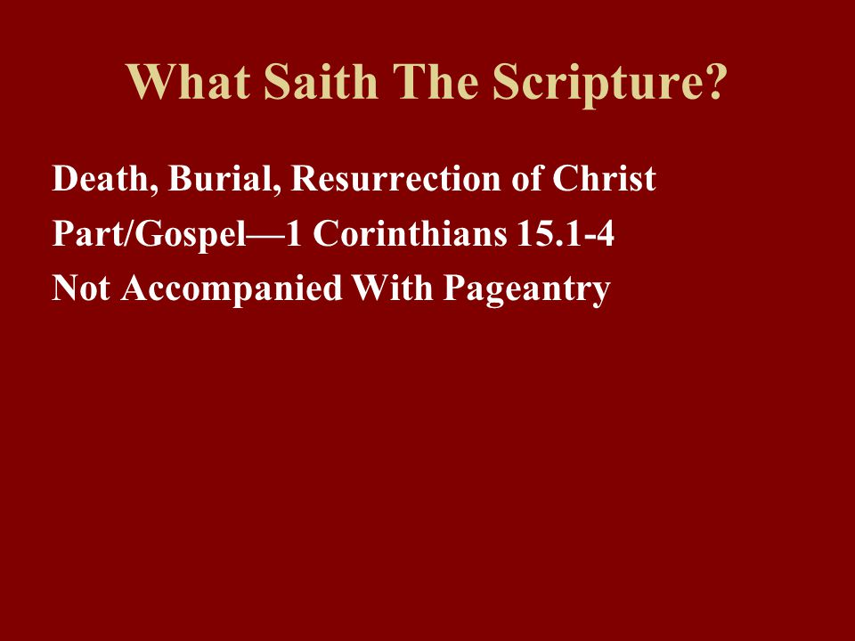 What Saith The Scripture? Death, Burial, Resurrection of Christ Part/Gospel—1 Corinthians 15.1-4 Not Accompanied With Pageantry