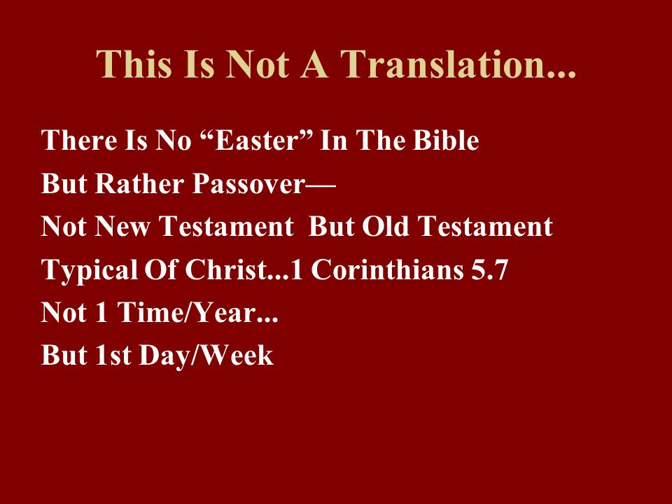 """This Is Not A Translation... There Is No """"Easter"""" In The Bible But Rather Passover— Not New Testament But Old Testament Typical Of Christ...1 Corinthi"""