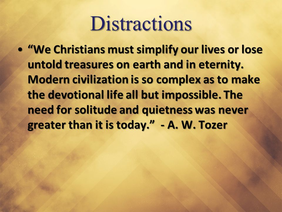Distractions We Christians must simplify our lives or lose untold treasures on earth and in eternity.