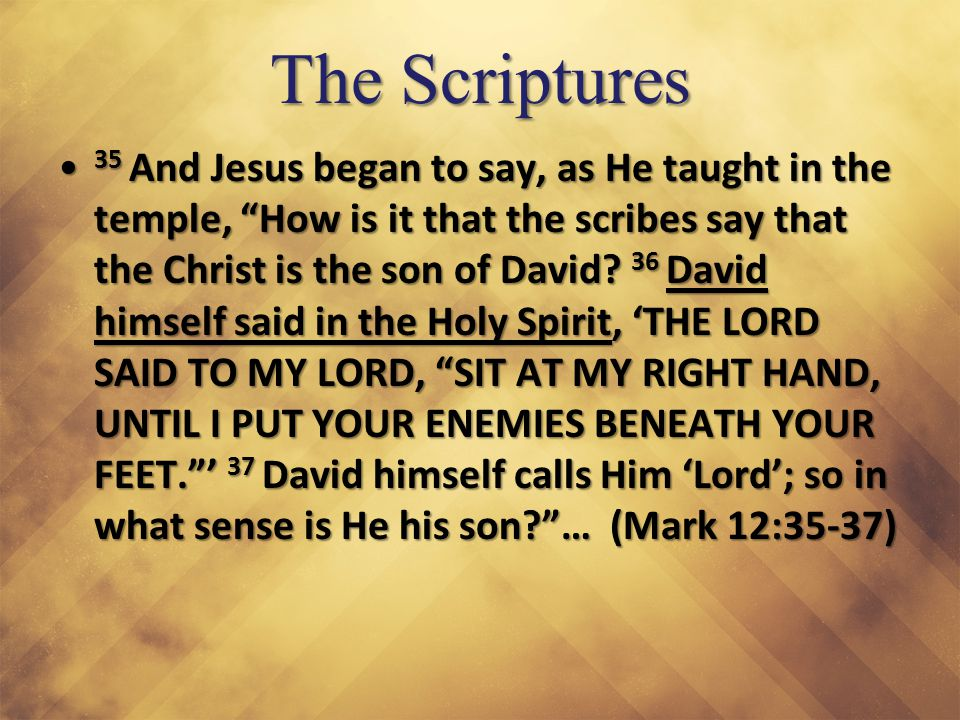 "The Scriptures 35 And Jesus began to say, as He taught in the temple, ""How is it that the scribes say that the Christ is the son of David? 36 David hi"