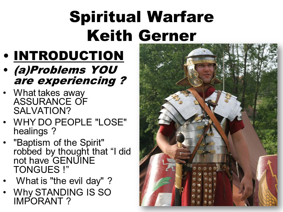 1 Spiritual Warfare Keith Gerner INTRODUCTION (a)Problems YOU are experiencing .