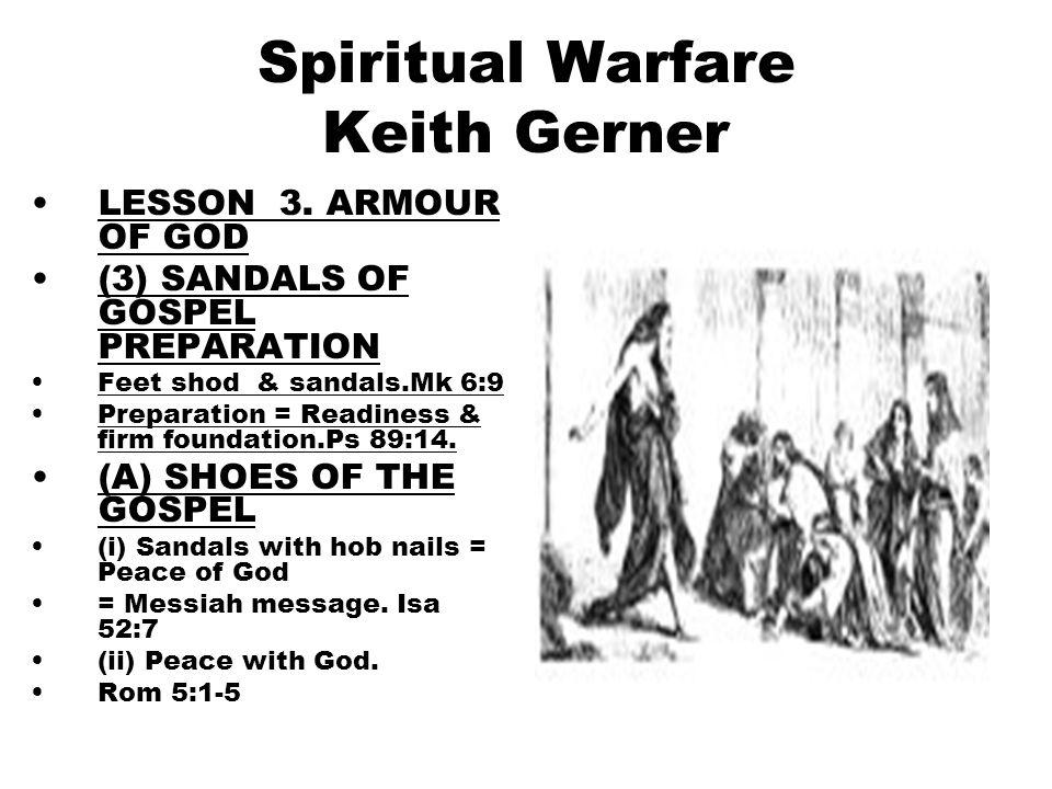 14 Spiritual Warfare Keith Gerner LESSON 3. ARMOUR OF GOD (3) SANDALS OF GOSPEL PREPARATION Feet shod & sandals.Mk 6:9 Preparation = Readiness & firm