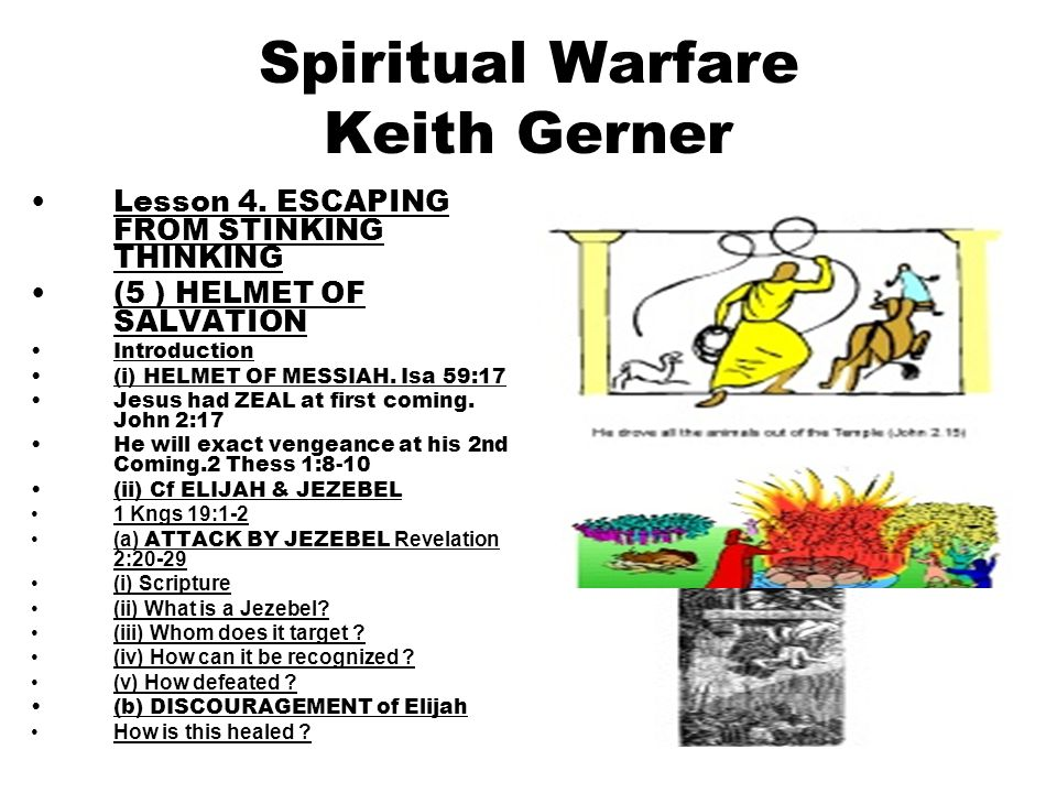 20 Spiritual Warfare Keith Gerner Lesson 4. ESCAPING FROM STINKING THINKING (5 ) HELMET OF SALVATION Introduction (i) HELMET OF MESSIAH. Isa 59:17 Jes