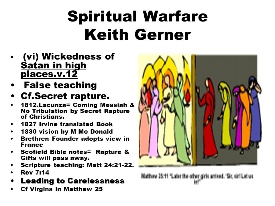 5 Spiritual Warfare Keith Gerner (vi) Wickedness of Satan in high places.v.12 False teaching Cf.Secret rapture.