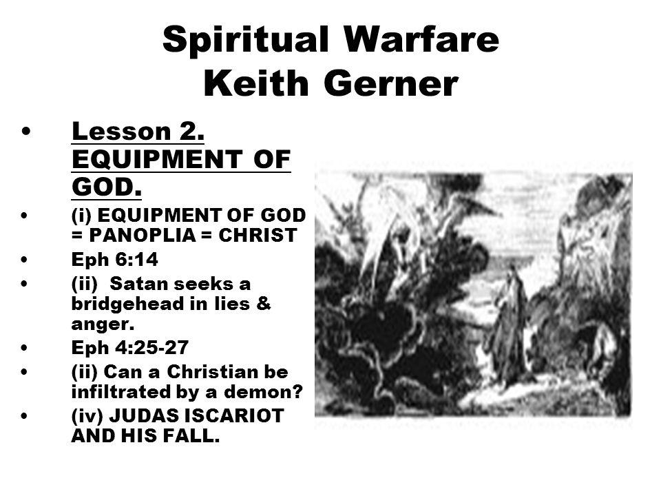 6 Spiritual Warfare Keith Gerner Lesson 2. EQUIPMENT OF GOD. (i) EQUIPMENT OF GOD = PANOPLIA = CHRIST Eph 6:14 (ii) Satan seeks a bridgehead in lies &