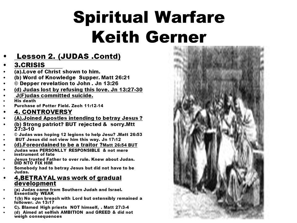 8 Spiritual Warfare Keith Gerner Lesson 2. (JUDAS.Contd) 3.CRISIS (a).Love of Christ shown to him. (b) Word of Knowledge Supper. Matt 26:21 © Depper r