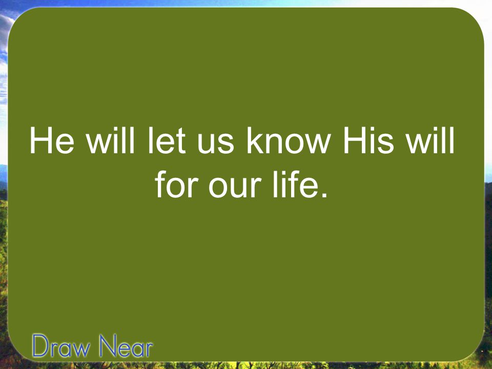 He will let us know His will for our life.
