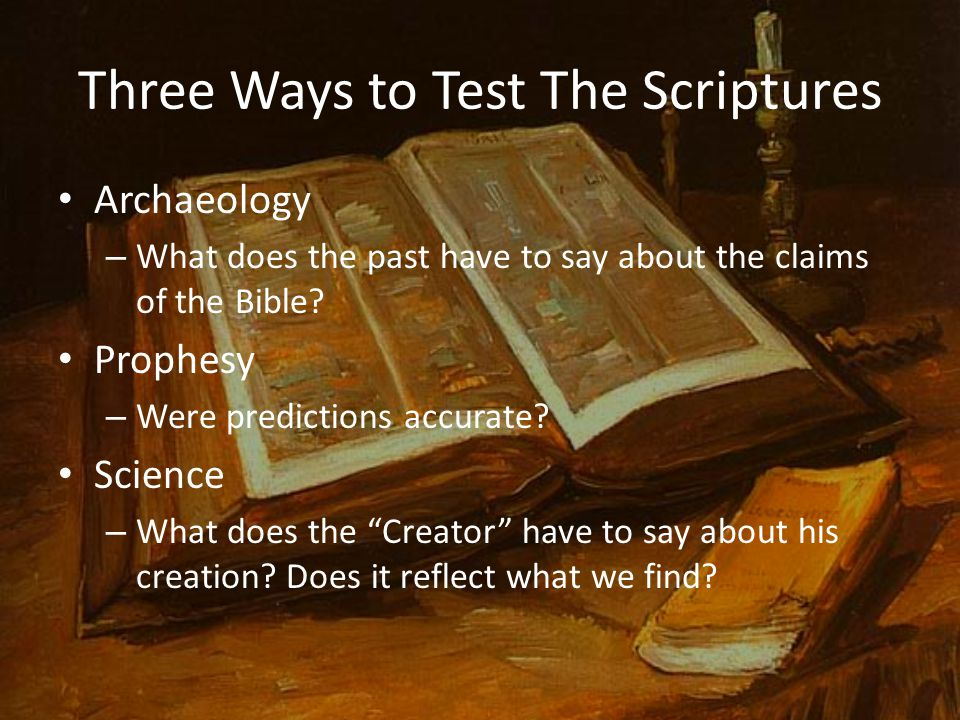 Three Ways to Test The Scriptures Archaeology – What does the past have to say about the claims of the Bible.