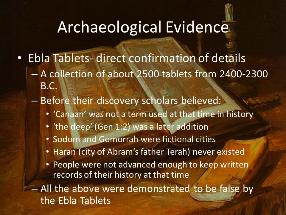 Archaeological Evidence Ebla Tablets- direct confirmation of details – A collection of about 2500 tablets from 2400-2300 B.C.