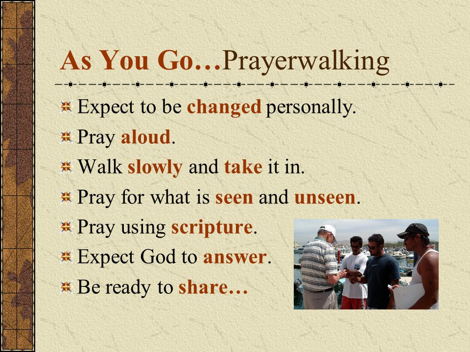 As You Go…Prayerwalking Expect to be changed personally.