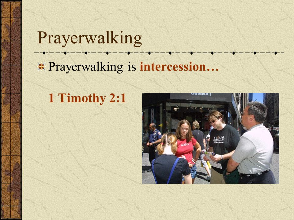 Prayerwalking Prayerwalking is intercession… 1 Timothy 2:1