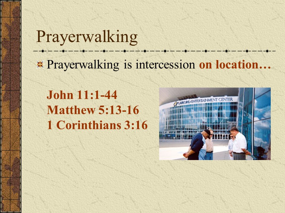Prayerwalking Prayerwalking is intercession on location with information… 1 Corinthians 2:9