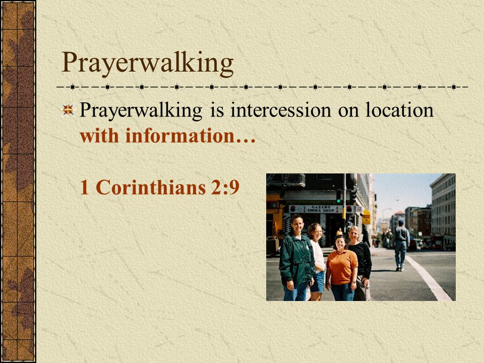 Prayerwalking Prayerwalking is intercession on location with information in cooperation… Matthew 18:19-20