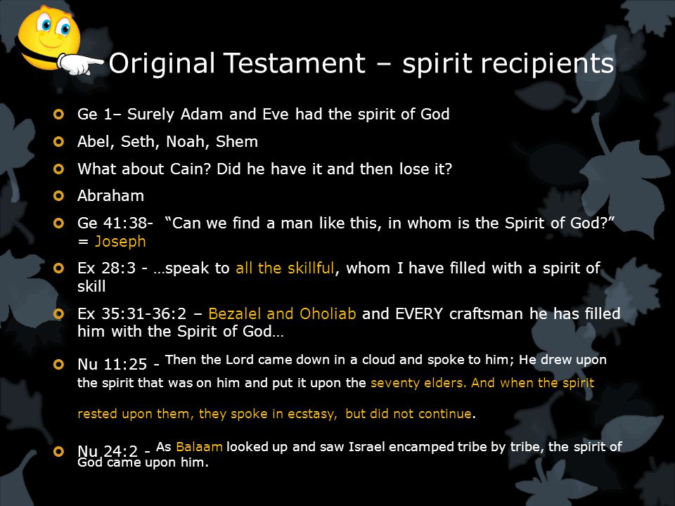 Original Testament – spirit recipients  Ge 1– Surely Adam and Eve had the spirit of God  Abel, Seth, Noah, Shem  What about Cain.