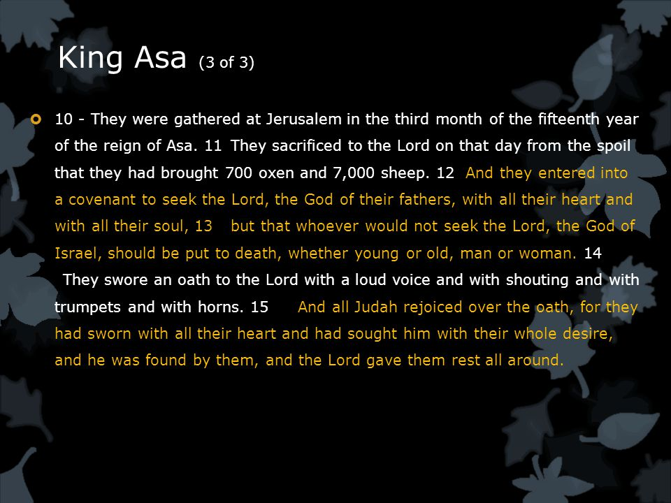 King Asa (3 of 3)  10 - They were gathered at Jerusalem in the third month of the fifteenth year of the reign of Asa.
