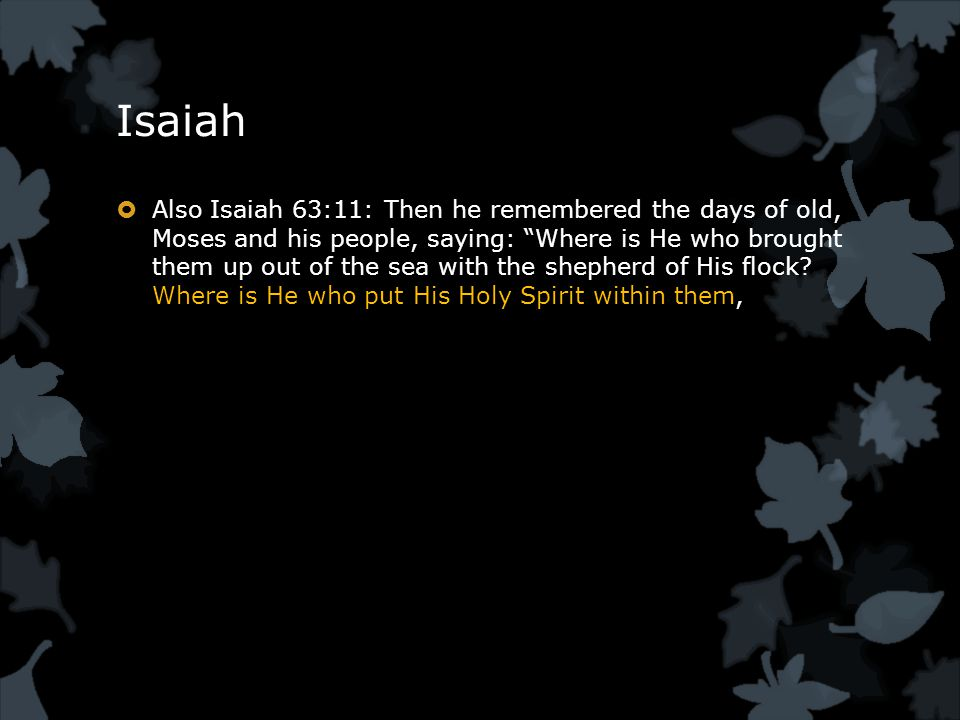 Isaiah  Also Isaiah 63:11: Then he remembered the days of old, Moses and his people, saying: Where is He who brought them up out of the sea with the shepherd of His flock.