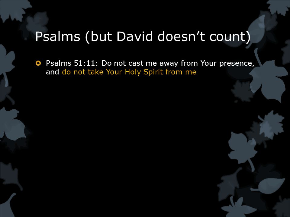 Psalms (but David doesn't count)  Psalms 51:11: Do not cast me away from Your presence, and do not take Your Holy Spirit from me
