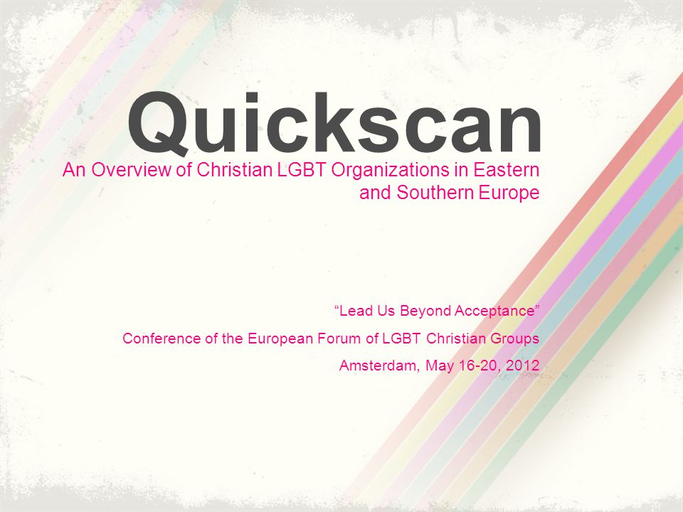 """Quickscan An Overview of Christian LGBT Organizations in Eastern and Southern Europe """"Lead Us Beyond Acceptance"""" Conference of the European Forum of L"""