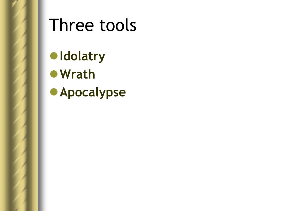 Three tools Idolatry Wrath Apocalypse