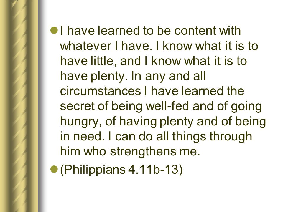 I have learned to be content with whatever I have.
