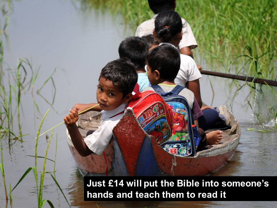 Just £14 will put the Bible into someone's hands and teach them to read it