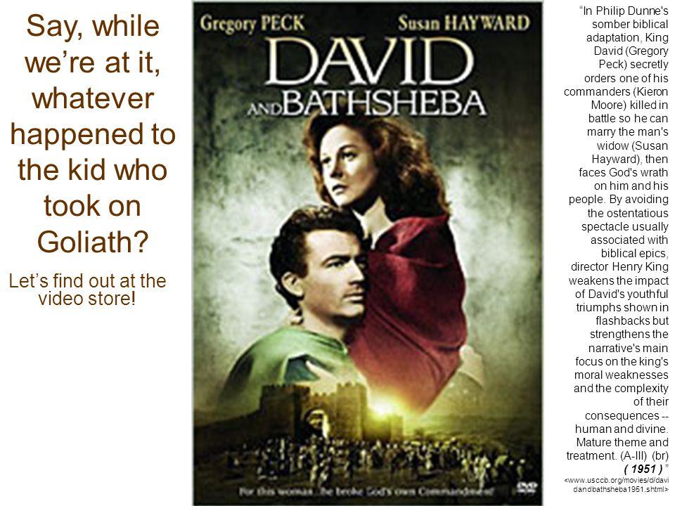 """In Philip Dunne's somber biblical adaptation, King David (Gregory Peck) secretly orders one of his commanders (Kieron Moore) killed in battle so he c"
