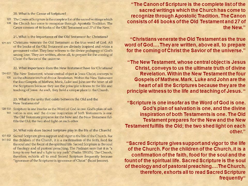 """""""The Canon of Scripture is the complete list of the sacred writings which the Church has come to recognize through Apostolic Tradition. The Canon cons"""