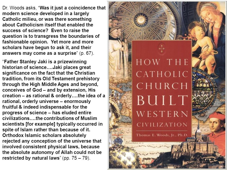 """Dr. Woods asks, """"Was it just a coincidence that modern science developed in a largely Catholic milieu, or was there something about Catholicism itself"""